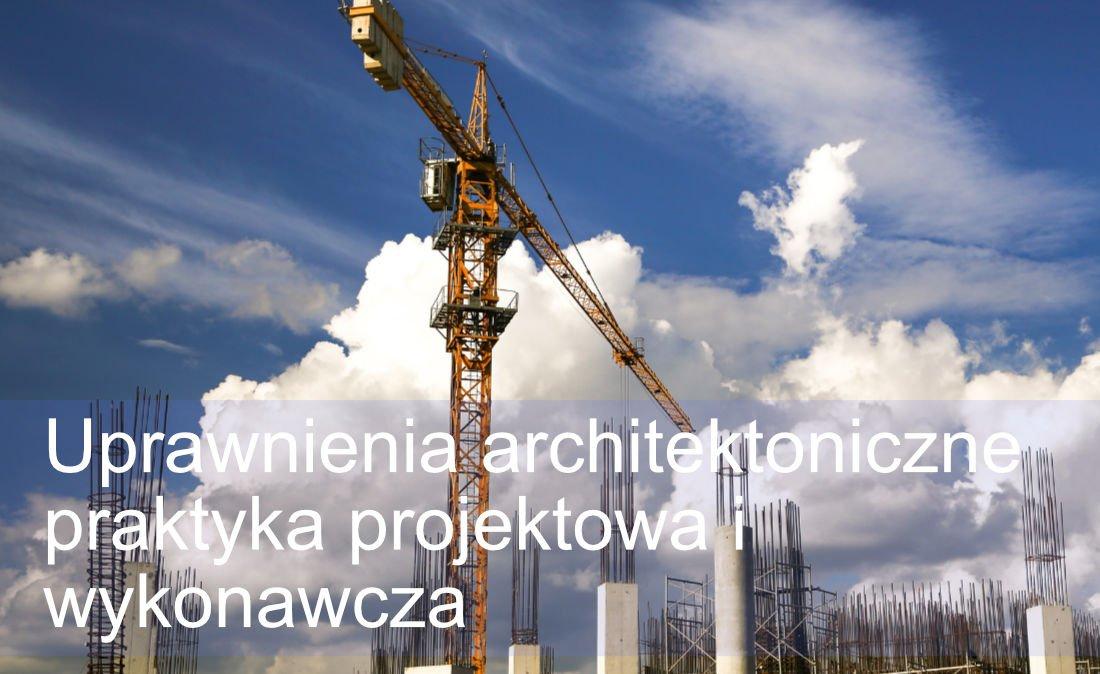Uprawnienia architektoniczne praktyka zawodowa